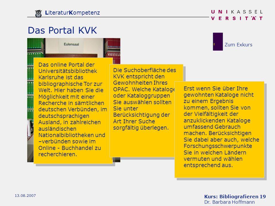 Kurs: Bibliografieren 19 Dr. Barbara Hoffmann LiteraturKompetenz 13.08.2007 Das Portal KVK Das online Portal der Universitätsbibliothek Karlsruhe ist