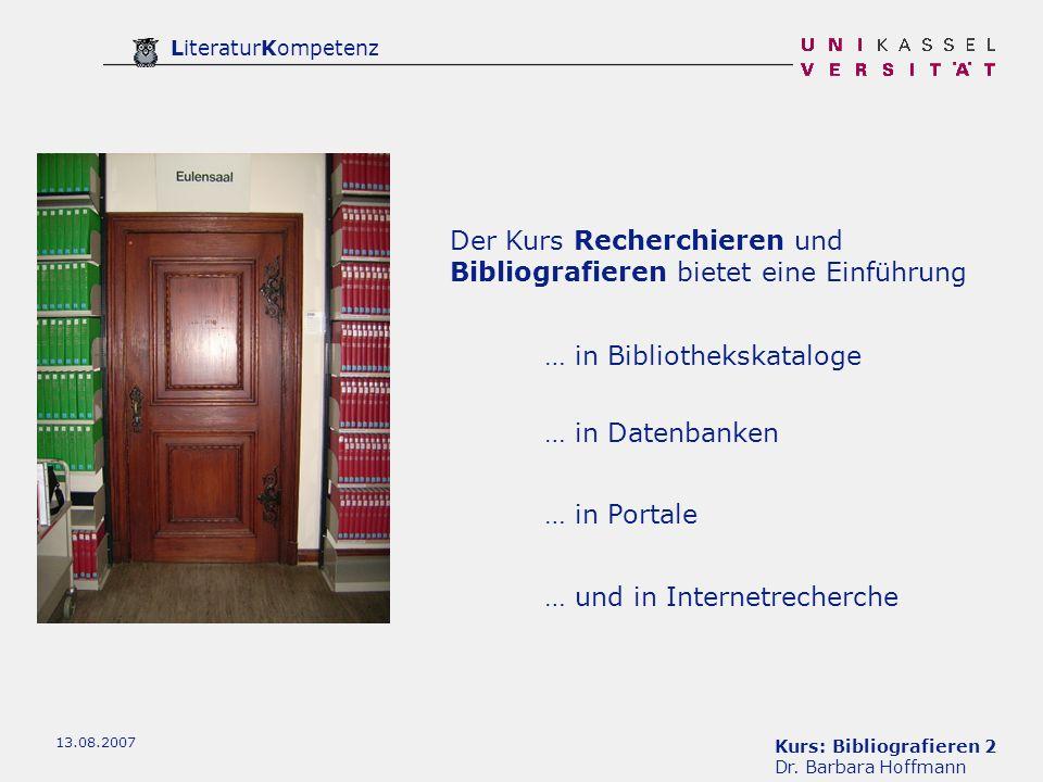 Kurs: Bibliografieren 2 Dr. Barbara Hoffmann LiteraturKompetenz 13.08.2007 Der Kurs Recherchieren und Bibliografieren bietet eine Einführung … in Date