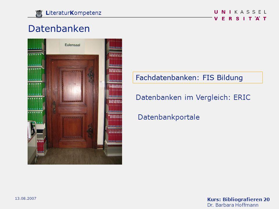 Kurs: Bibliografieren 20 Dr. Barbara Hoffmann LiteraturKompetenz 13.08.2007 Datenbanken Fachdatenbanken: FIS Bildung Datenbankportale Datenbanken im V