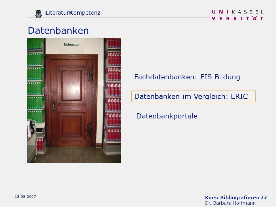 Kurs: Bibliografieren 22 Dr. Barbara Hoffmann LiteraturKompetenz 13.08.2007 Datenbanken Fachdatenbanken: FIS Bildung Datenbankportale Datenbanken im V