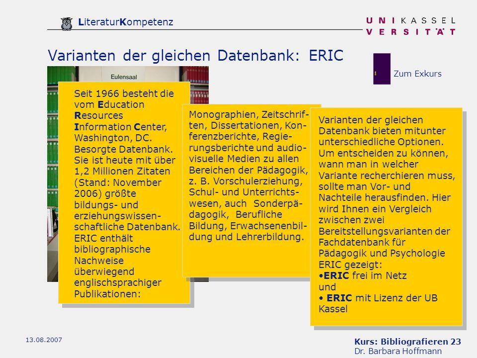 Kurs: Bibliografieren 23 Dr. Barbara Hoffmann LiteraturKompetenz 13.08.2007 Varianten der gleichen Datenbank: ERIC Seit 1966 besteht die vom Education