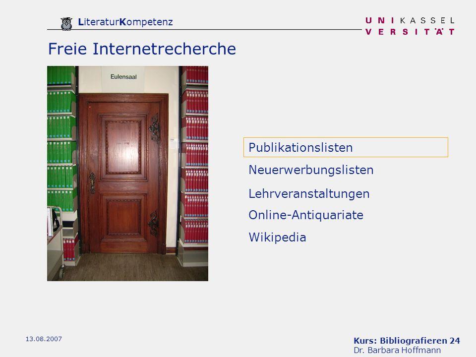 Kurs: Bibliografieren 24 Dr. Barbara Hoffmann LiteraturKompetenz 13.08.2007 Neuerwerbungslisten Publikationslisten Lehrveranstaltungen Online-Antiquar