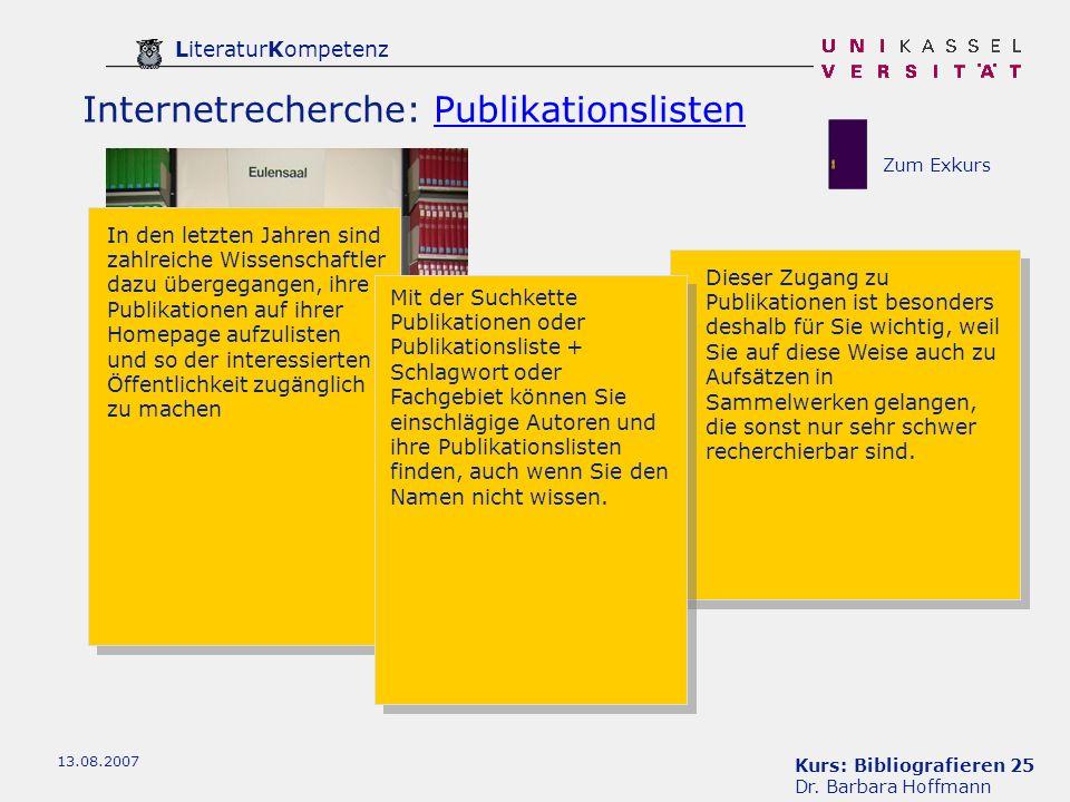Kurs: Bibliografieren 25 Dr. Barbara Hoffmann LiteraturKompetenz 13.08.2007 Internetrecherche: PublikationslistenPublikationslisten In den letzten Jah