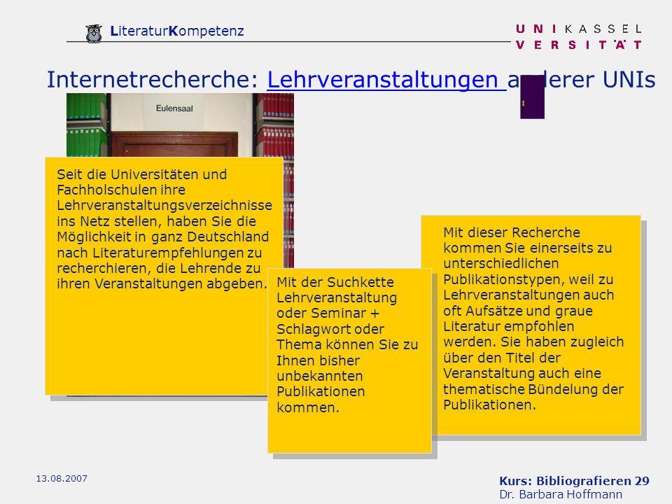 Kurs: Bibliografieren 29 Dr. Barbara Hoffmann LiteraturKompetenz 13.08.2007 Internetrecherche: Lehrveranstaltungen anderer UNIsLehrveranstaltungen Sei