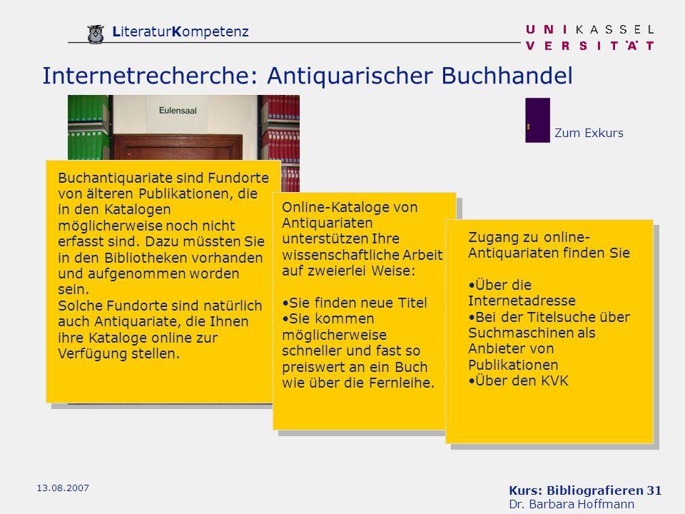 Kurs: Bibliografieren 31 Dr. Barbara Hoffmann LiteraturKompetenz 13.08.2007 Internetrecherche: Antiquarischer Buchhandel Buchantiquariate sind Fundort