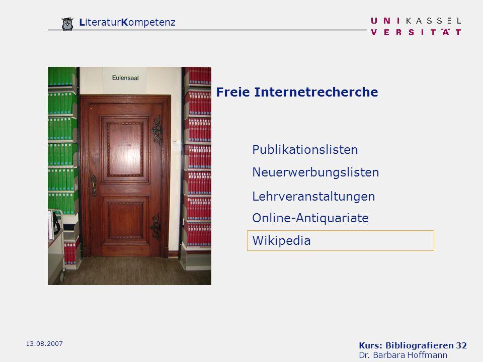 Kurs: Bibliografieren 32 Dr. Barbara Hoffmann LiteraturKompetenz 13.08.2007 Neuerwerbungslisten Publikationslisten Lehrveranstaltungen Online-Antiquar