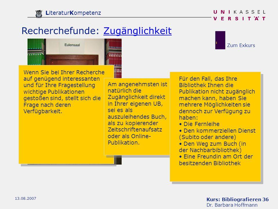 Kurs: Bibliografieren 36 Dr. Barbara Hoffmann LiteraturKompetenz 13.08.2007 Recherchefunde: ZugänglichkeitZugänglichkeit Wenn Sie bei Ihrer Recherche