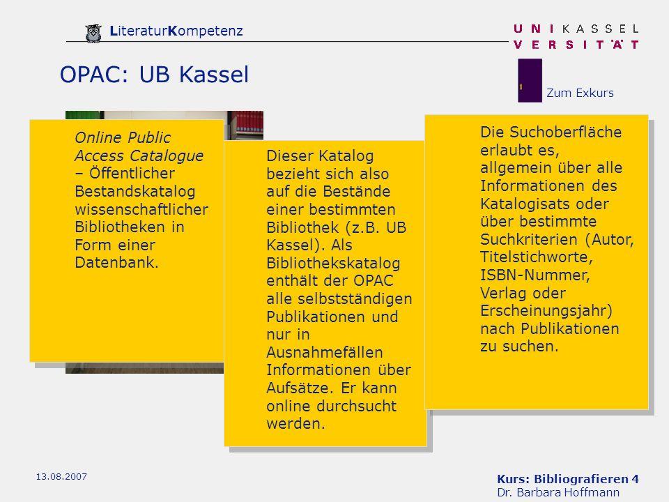 Kurs: Bibliografieren 4 Dr. Barbara Hoffmann LiteraturKompetenz 13.08.2007 OPAC: UB Kassel Online Public Access Catalogue – Öffentlicher Bestandskatal