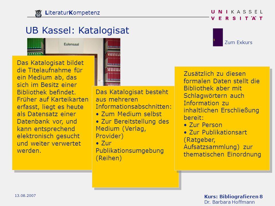Kurs: Bibliografieren 8 Dr. Barbara Hoffmann LiteraturKompetenz 13.08.2007 UB Kassel: Katalogisat Das Katalogisat bildet die Titelaufnahme für ein Med
