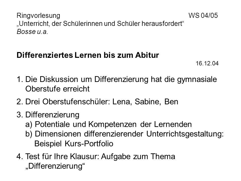 Ringvorlesung WS 04/05 Unterricht, der Schülerinnen und Schüler herausfordert Bosse u.a. Differenziertes Lernen bis zum Abitur 16.12.04 1. Die Diskuss