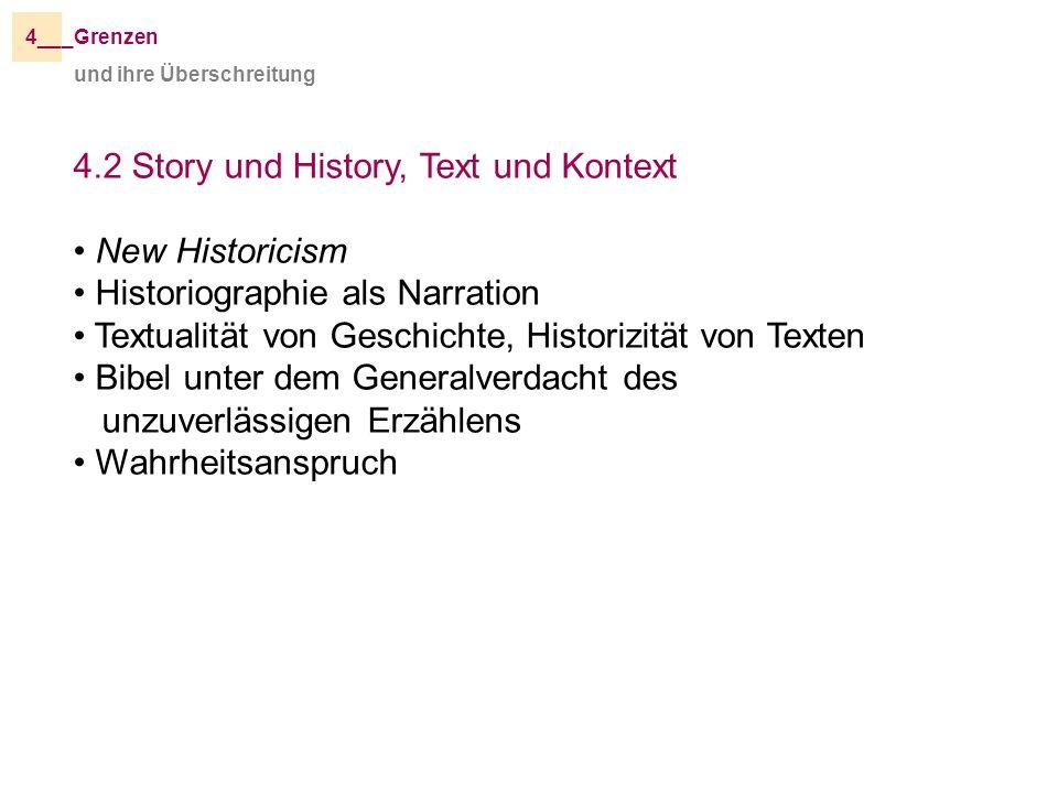 und ihre Überschreitung _Grenzen4__ 4.2 Story und History, Text und Kontext New Historicism Historiographie als Narration Textualität von Geschichte,