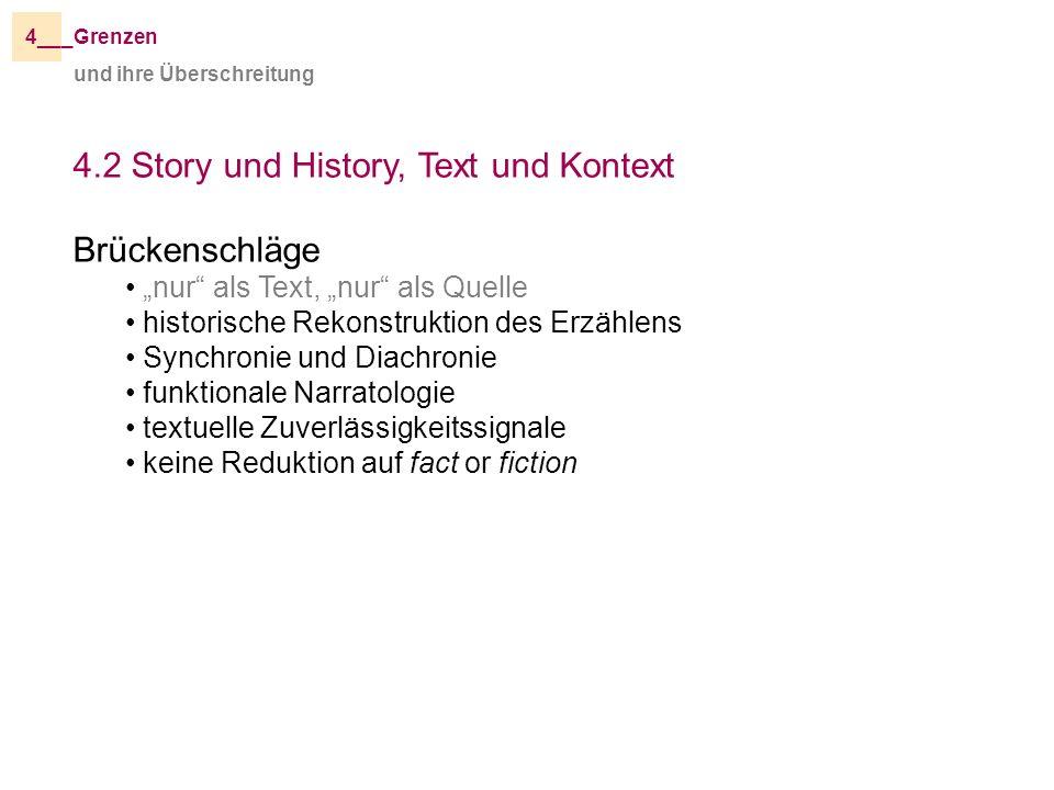 und ihre Überschreitung _Grenzen4__ 4.2 Story und History, Text und Kontext Brückenschläge nur als Text, nur als Quelle historische Rekonstruktion des