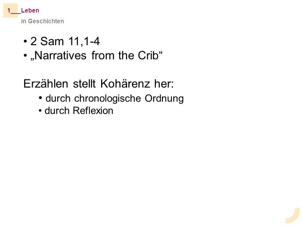 _Leben1__ 2 Sam 11,1-4 Narratives from the Crib Erzählen stellt Kohärenz her: durch chronologische Ordnung durch Reflexion in Geschichten