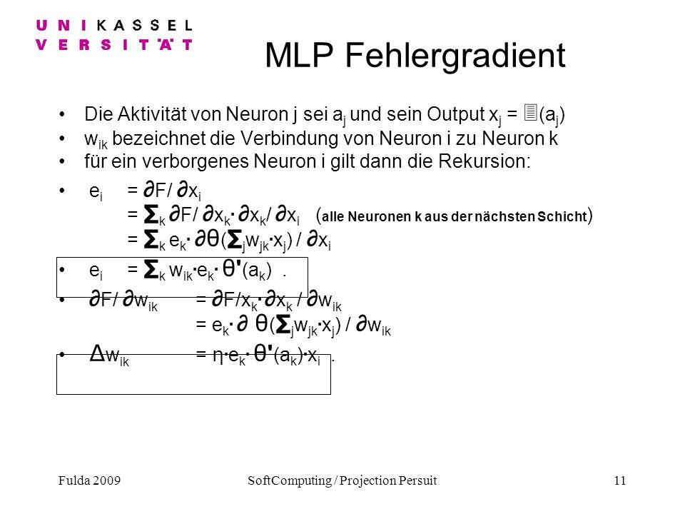 Fulda 2009SoftComputing / Projection Persuit11 MLP Fehlergradient Die Aktivität von Neuron j sei a j und sein Output x j = 3 (a j ) w ik bezeichnet di