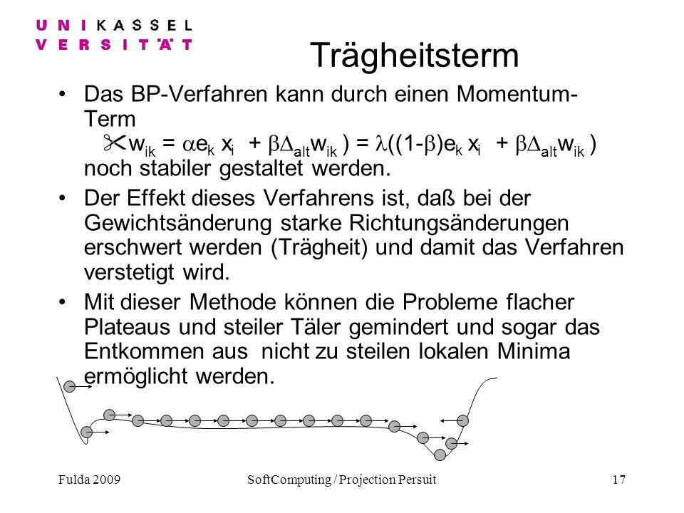 Fulda 2009SoftComputing / Projection Persuit17 Trägheitsterm Das BP-Verfahren kann durch einen Momentum- Term