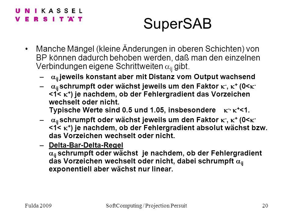 Fulda 2009SoftComputing / Projection Persuit20 SuperSAB Manche Mängel (kleine Änderungen in oberen Schichten) von BP können dadurch behoben werden, da