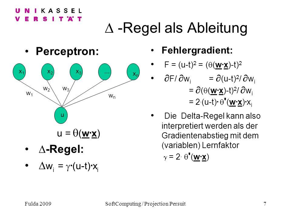 Fulda 2009SoftComputing / Projection Persuit7 -Regel als Ableitung Perceptron: u = (w. x) -Regel: w i =. (u-t). x i Fehlergradient: F = (u-t) 2 = ( (w