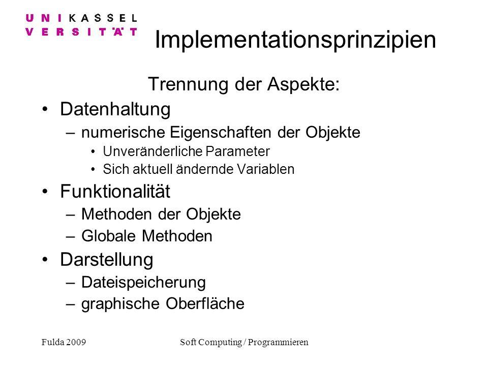 Fulda 2009Soft Computing / Programmieren Implementationsprinzipien Trennung der Aspekte: Datenhaltung –numerische Eigenschaften der Objekte Unveränder