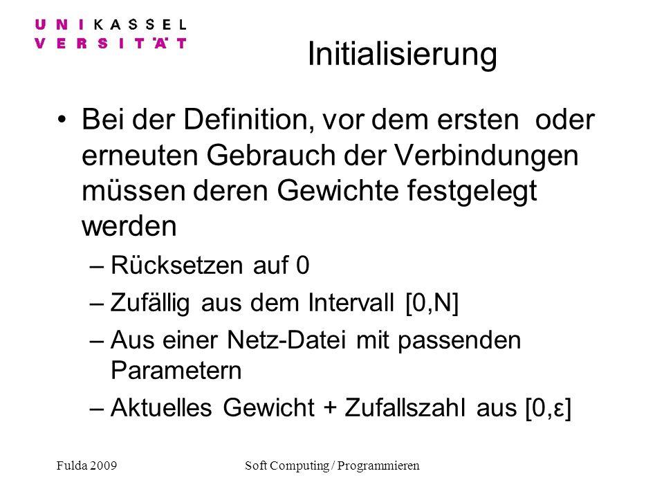 Fulda 2009Soft Computing / Programmieren Initialisierung Bei der Definition, vor dem ersten oder erneuten Gebrauch der Verbindungen müssen deren Gewic