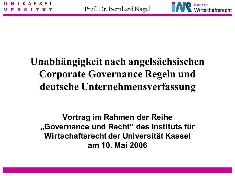 Prof. Dr. Bernhard Nagel Unabhängigkeit nach angelsächsischen Corporate Governance Regeln und deutsche Unternehmensverfassung Vortrag im Rahmen der Re