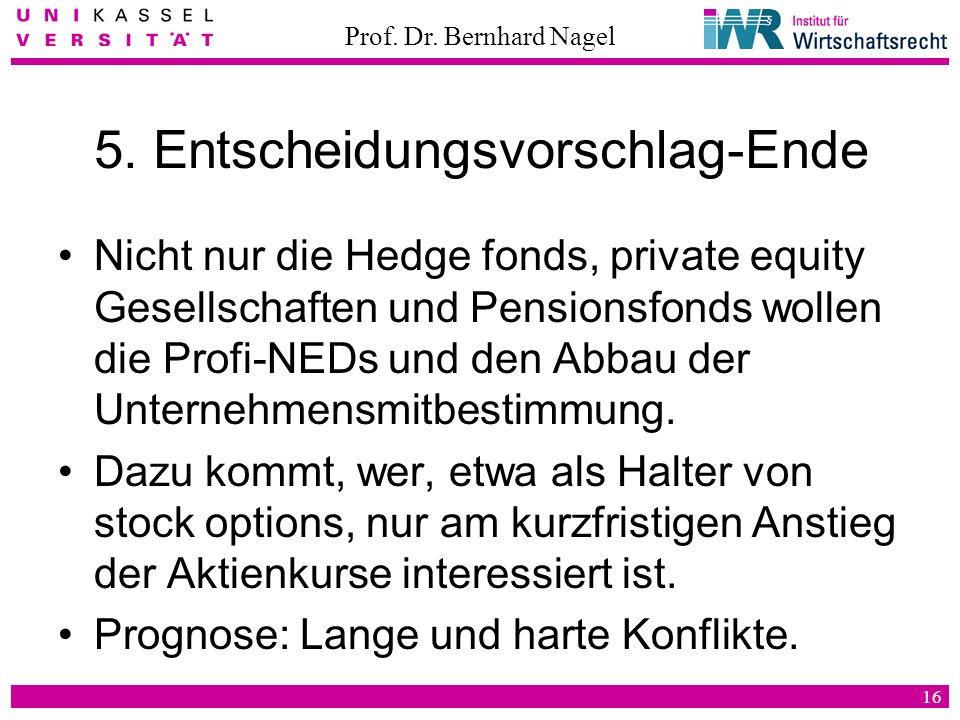 Prof. Dr. Bernhard Nagel 16 5. Entscheidungsvorschlag-Ende Nicht nur die Hedge fonds, private equity Gesellschaften und Pensionsfonds wollen die Profi