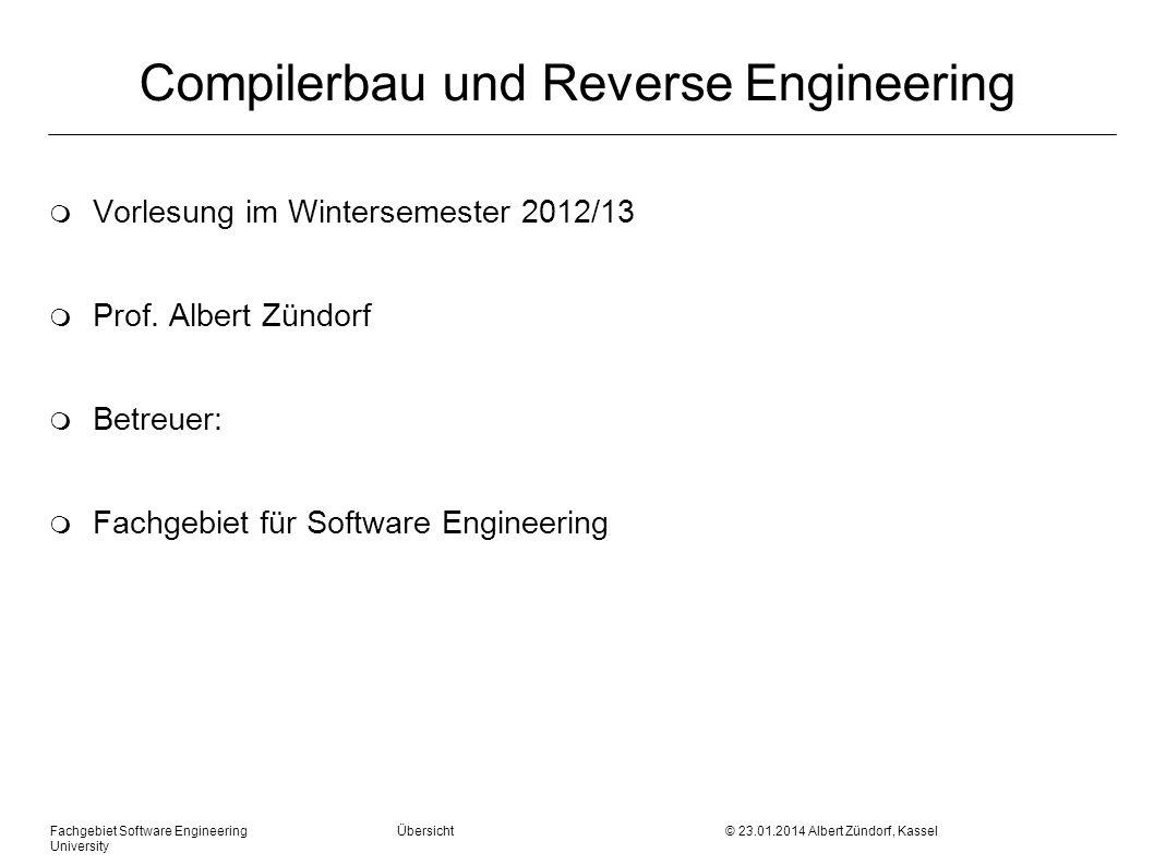 Fachgebiet Software Engineering Übersicht © 23.01.2014 Albert Zündorf, Kassel University Compilerbau und Reverse Engineering m Vorlesung im Wintersemester 2012/13 m Prof.