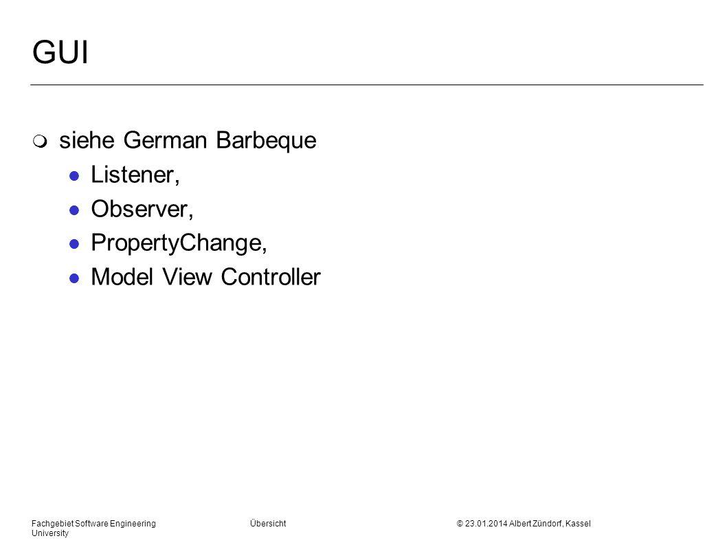 Fachgebiet Software Engineering Übersicht © 23.01.2014 Albert Zündorf, Kassel University GUI m siehe German Barbeque l Listener, l Observer, l Propert