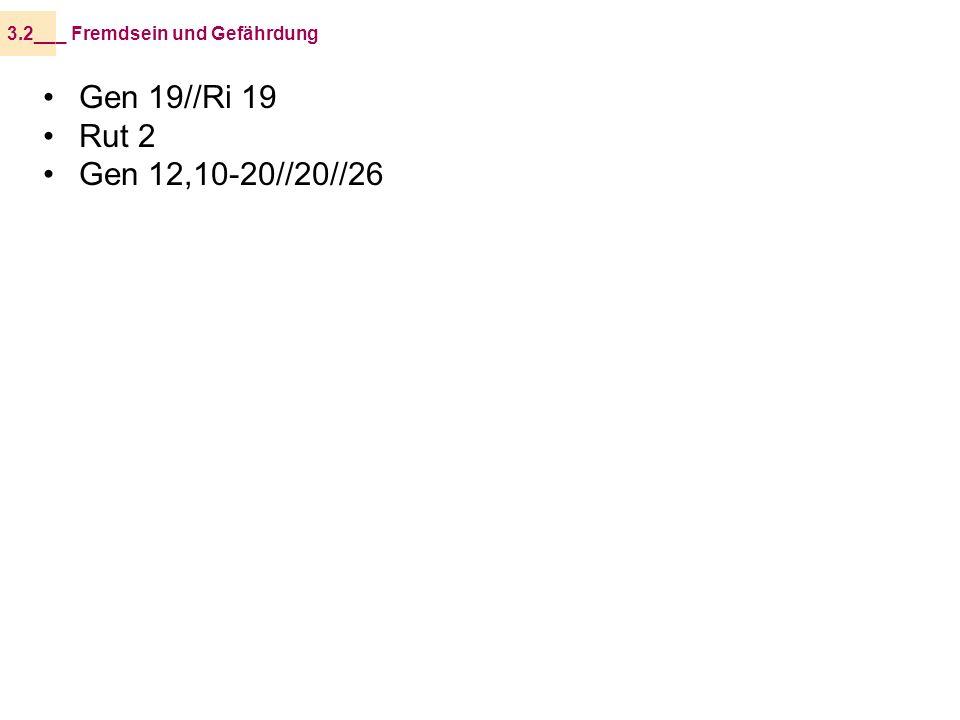 Gen 19//Ri 19 Rut 2 Gen 12,10-20//20//26 _ Fremdsein und Gefährdung3.2__
