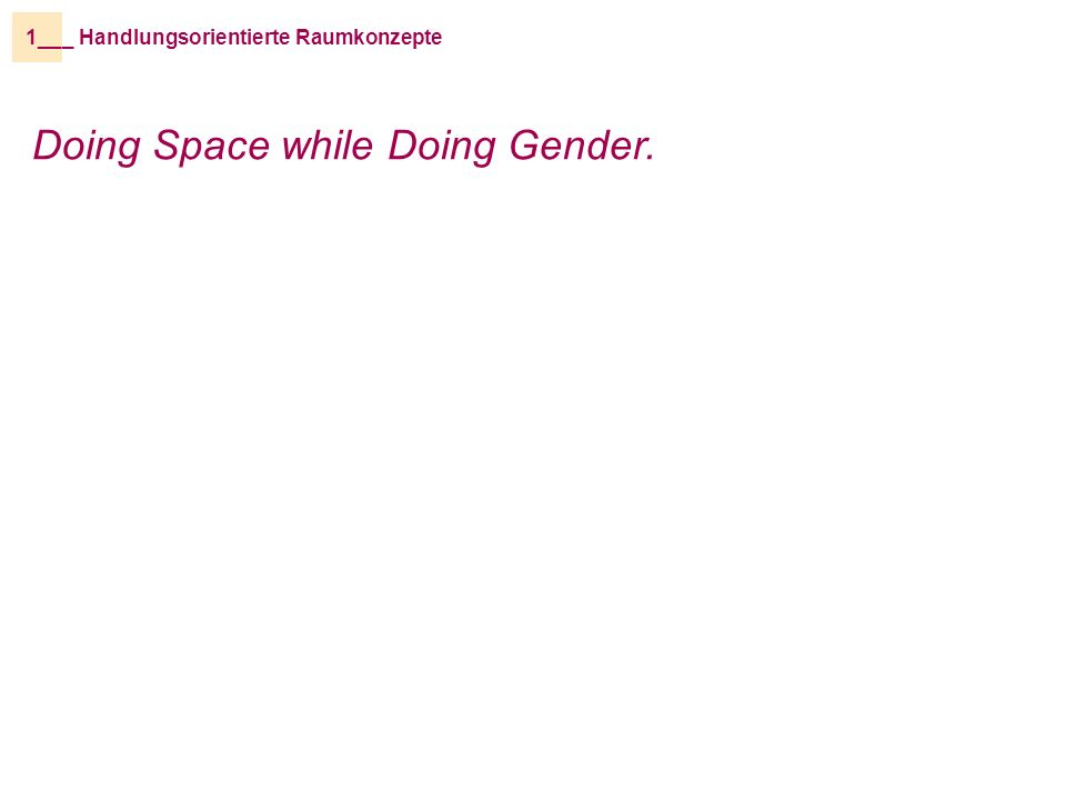 _ Handlungsorientierte Raumkonzepte1__ Doing Space while Doing Gender.