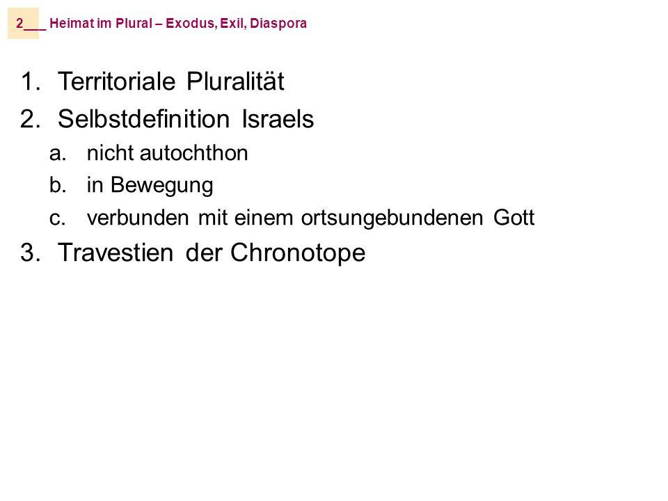 _ Heimat im Plural – Exodus, Exil, Diaspora2__ Pluraler Chronotop, z.B.: 1.EEE 2.Ägypten