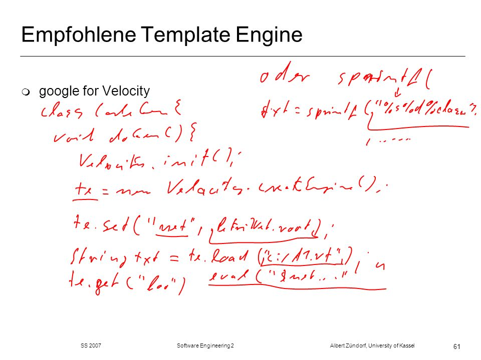 SS 2007 Software Engineering 2 Albert Zündorf, University of Kassel 61 Empfohlene Template Engine m google for Velocity