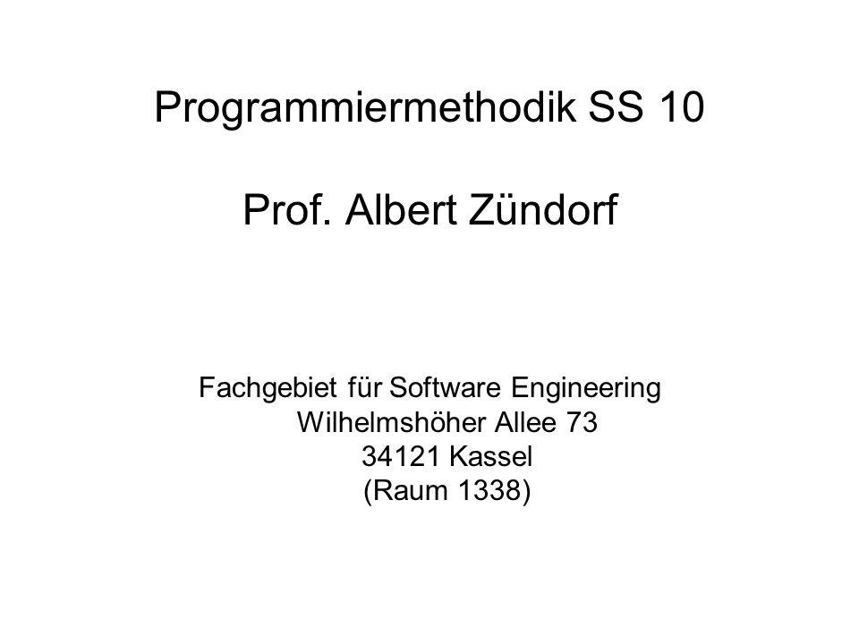 Programmiermethodik SS 10 Prof. Albert Zündorf Fachgebiet für Software Engineering Wilhelmshöher Allee 73 34121 Kassel (Raum 1338)