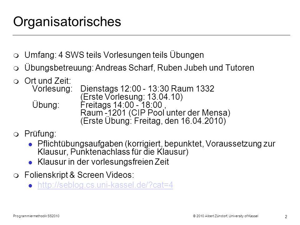 Programmiermethodik SS2010 © 2010 Albert Zündorf, University of Kassel 2 Organisatorisches m Umfang: 4 SWS teils Vorlesungen teils Übungen m Übungsbet