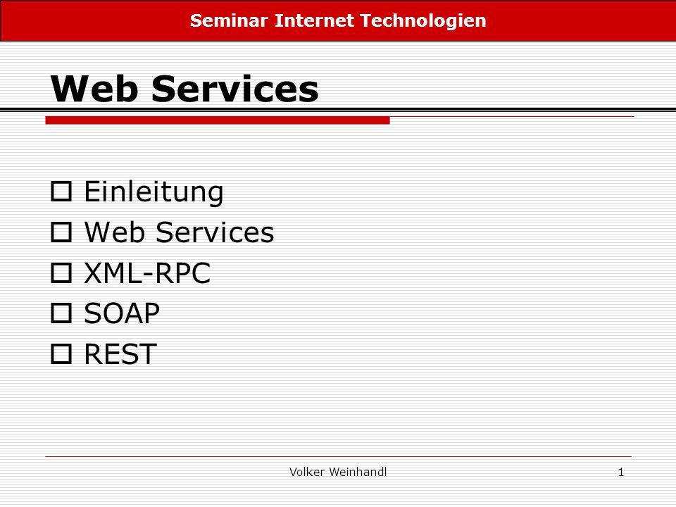 Volker Weinhandl1 Web Services Einleitung Web Services XML-RPC SOAP REST Seminar Internet Technologien