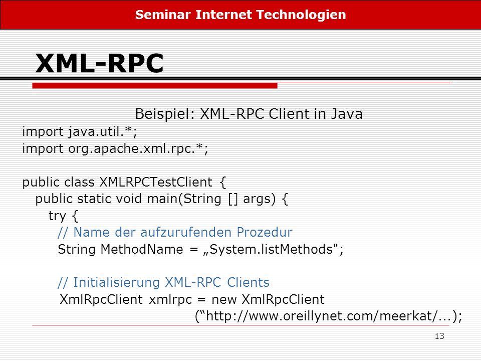 13 XML-RPC Beispiel: XML-RPC Client in Java import java.util.*; import org.apache.xml.rpc.*; public class XMLRPCTestClient { public static void main(S