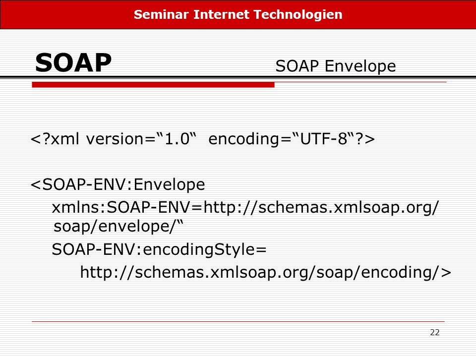 22 SOAP SOAP Envelope <SOAP-ENV:Envelope xmlns:SOAP-ENV=http://schemas.xmlsoap.org/ soap/envelope/ SOAP-ENV:encodingStyle= http://schemas.xmlsoap.org/