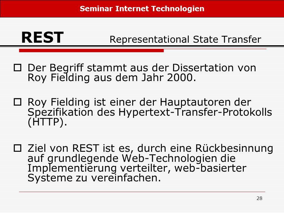 28 REST Representational State Transfer Der Begriff stammt aus der Dissertation von Roy Fielding aus dem Jahr 2000. Roy Fielding ist einer der Hauptau