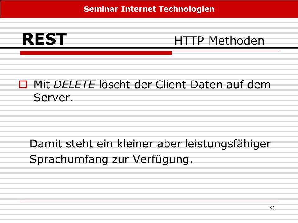 31 REST HTTP Methoden Mit DELETE löscht der Client Daten auf dem Server. Damit steht ein kleiner aber leistungsfähiger Sprachumfang zur Verfügung. Sem