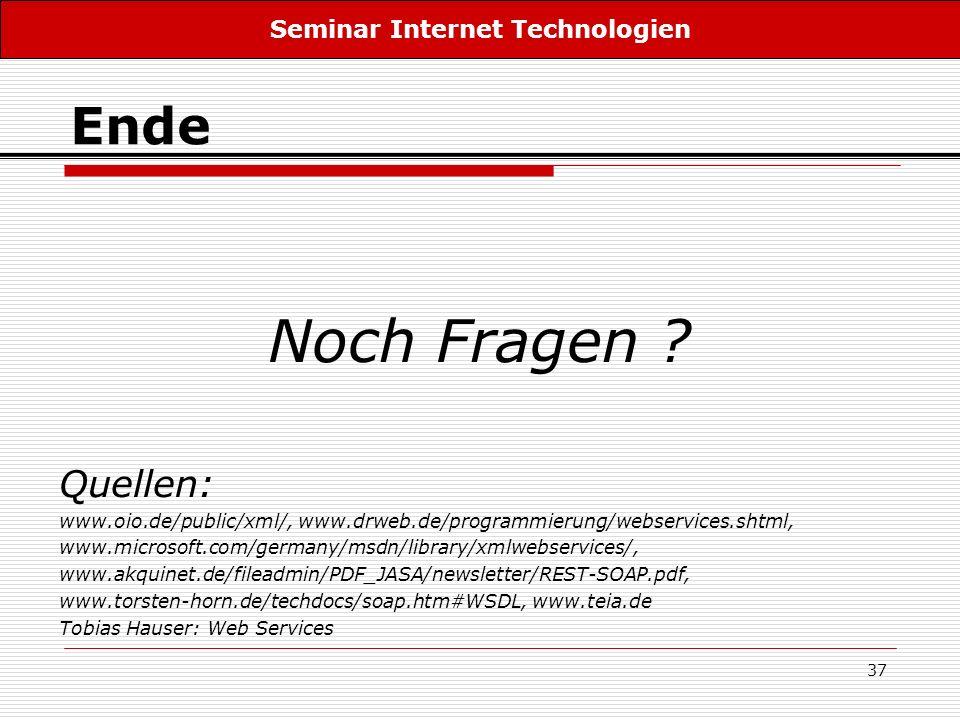 37 Ende Noch Fragen ? Quellen: www.oio.de/public/xml/, www.drweb.de/programmierung/webservices.shtml, www.microsoft.com/germany/msdn/library/xmlwebser