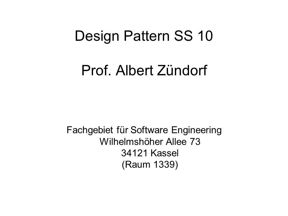 Design Pattern SS 10 Prof. Albert Zündorf Fachgebiet für Software Engineering Wilhelmshöher Allee 73 34121 Kassel (Raum 1339)