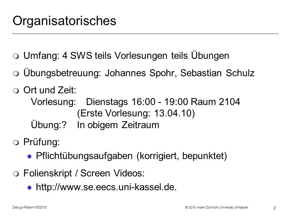 Design Pattern SS2010 © 2010 Albert Zündorf, University of Kassel 2 Organisatorisches m Umfang: 4 SWS teils Vorlesungen teils Übungen m Übungsbetreuun