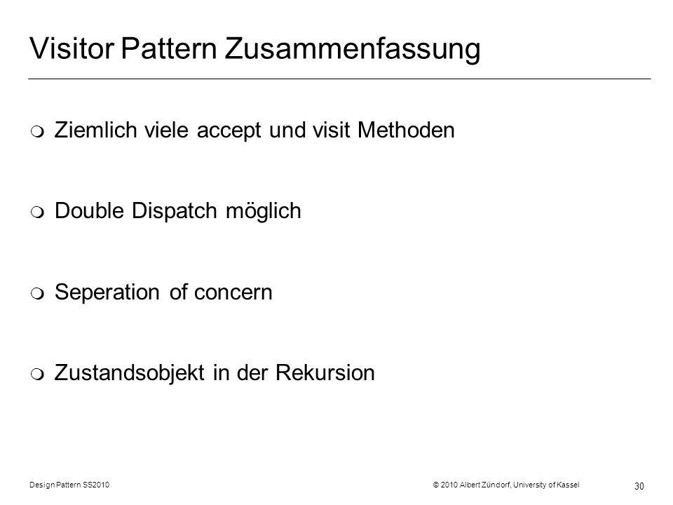 Design Pattern SS2010 © 2010 Albert Zündorf, University of Kassel 30 Visitor Pattern Zusammenfassung m Ziemlich viele accept und visit Methoden m Doub