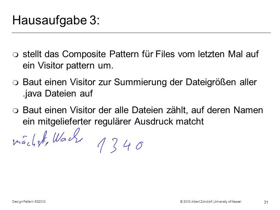 Design Pattern SS2010 © 2010 Albert Zündorf, University of Kassel 31 Hausaufgabe 3: m stellt das Composite Pattern für Files vom letzten Mal auf ein V