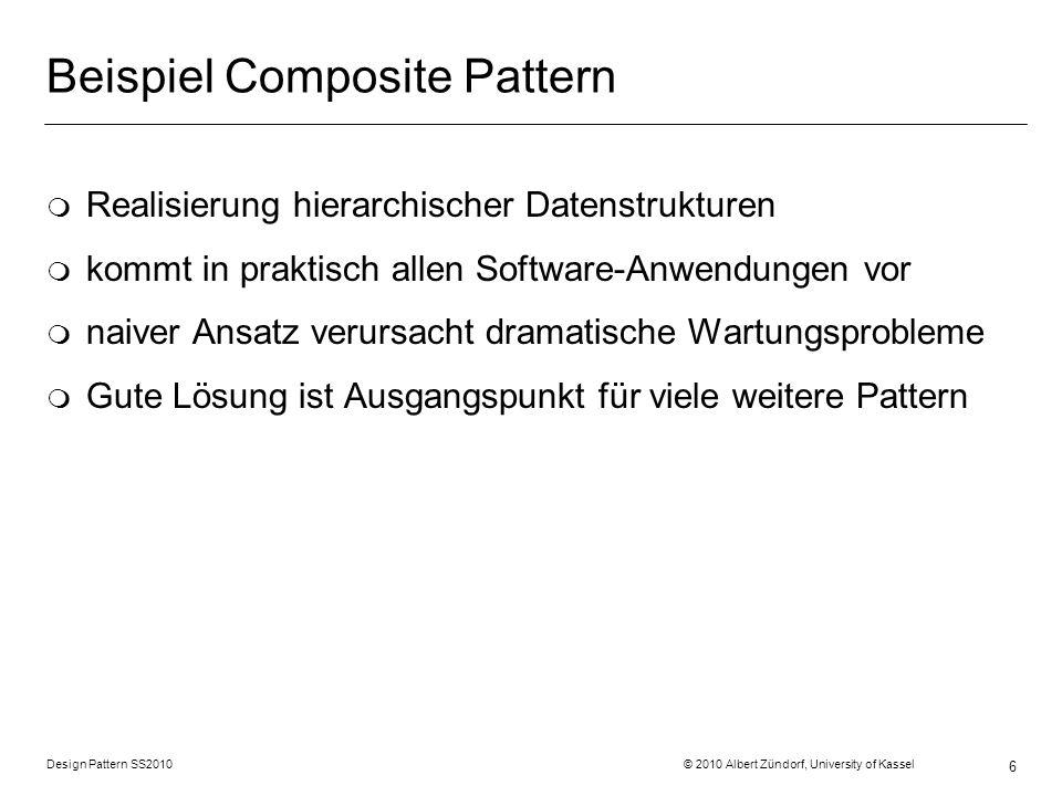 Design Pattern SS2010 © 2010 Albert Zündorf, University of Kassel 6 Beispiel Composite Pattern m Realisierung hierarchischer Datenstrukturen m kommt i