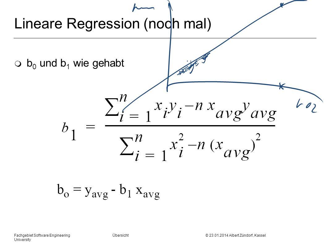 Fachgebiet Software Engineering Übersicht © 23.01.2014 Albert Zündorf, Kassel University Lineare Regression (noch mal) m b 0 und b 1 wie gehabt