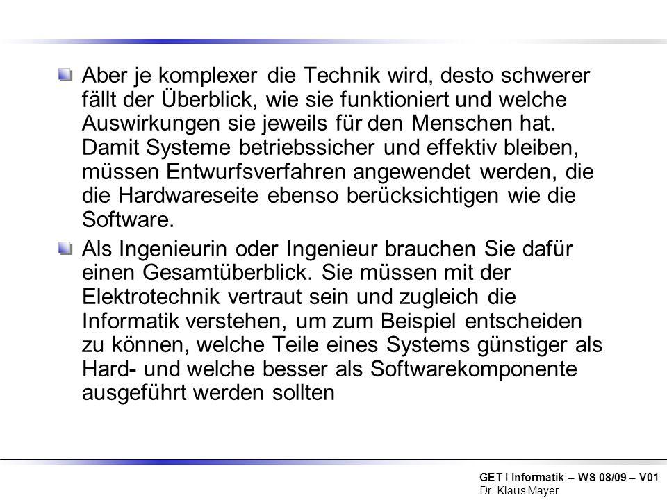 GET I Informatik – WS 08/09 – V01 Dr. Klaus Mayer Aber je komplexer die Technik wird, desto schwerer fällt der Überblick, wie sie funktioniert und wel