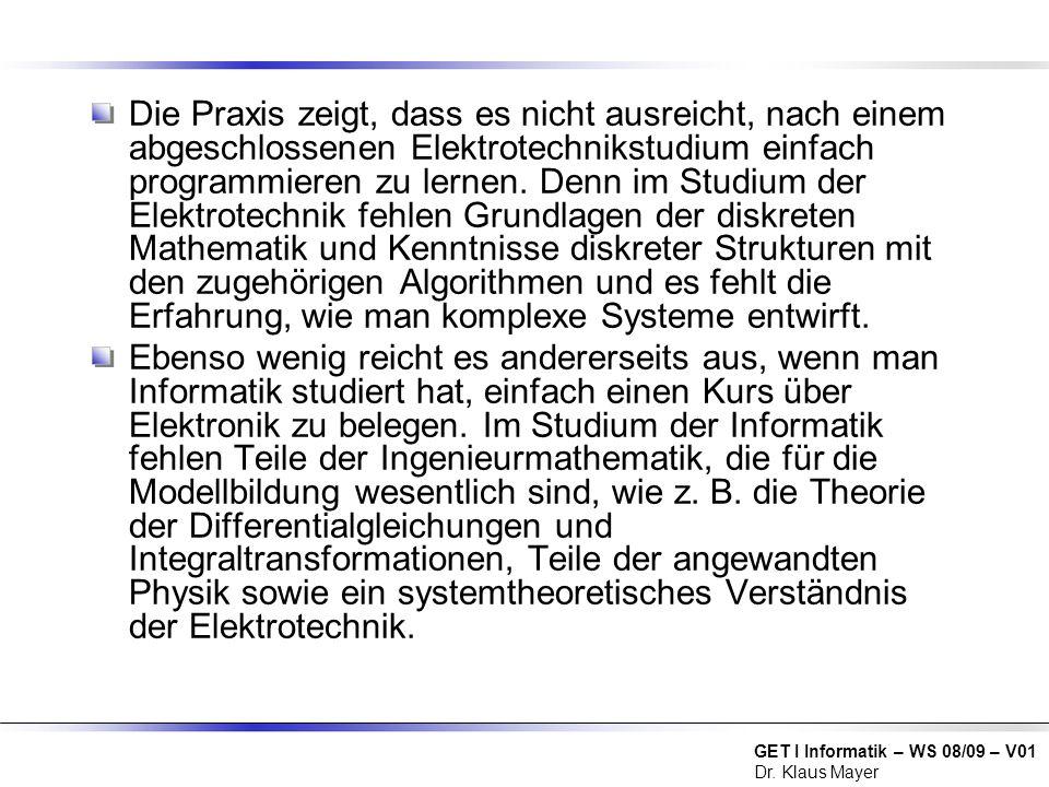 GET I Informatik – WS 08/09 – V01 Dr. Klaus Mayer Die Praxis zeigt, dass es nicht ausreicht, nach einem abgeschlossenen Elektrotechnikstudium einfach