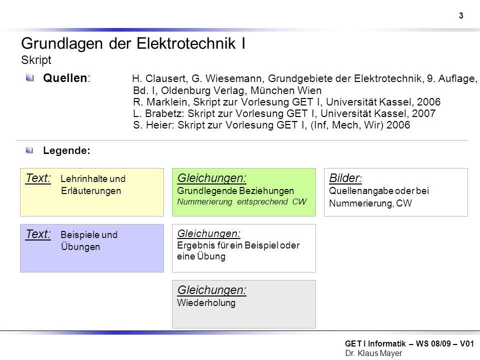 GET I Informatik – WS 08/09 – V01 Dr. Klaus Mayer Grundlagen der Elektrotechnik I Skript Quellen: H. Clausert, G. Wiesemann, Grundgebiete der Elektrot
