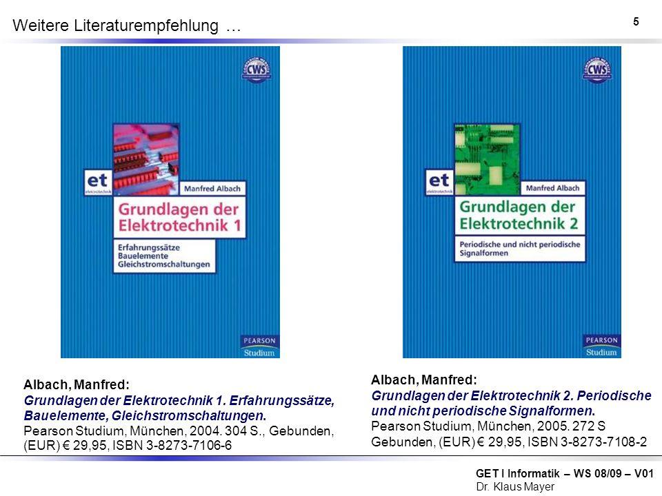 GET I Informatik – WS 08/09 – V01 Dr. Klaus Mayer Weitere Literaturempfehlung … Albach, Manfred: Grundlagen der Elektrotechnik 1. Erfahrungssätze, Bau