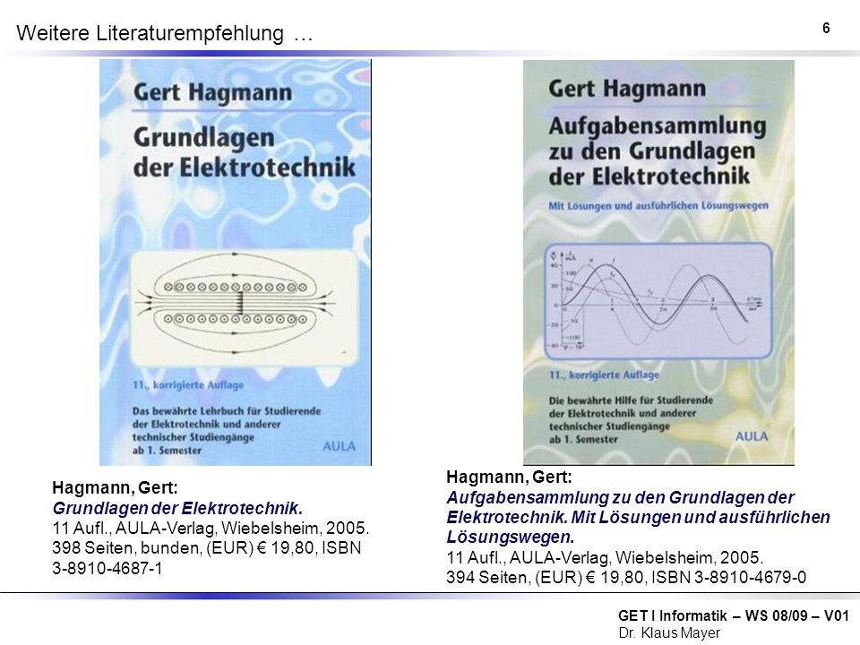 GET I Informatik – WS 08/09 – V01 Dr. Klaus Mayer Weitere Literaturempfehlung … Hagmann, Gert: Grundlagen der Elektrotechnik. 11 Aufl., AULA-Verlag, W